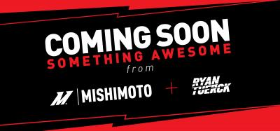 Mishimoto + Ryan Tuerck...Coming Soon!